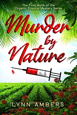 [PDF] [EPUB] Murder by Nature (Organic Tropical Mystery Series) Download by Lynn Ambers