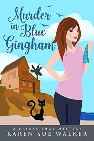 [PDF] [EPUB] Murder in Blue Gingham: A Bridal Shop Cozy Mystery (Bridal Shop Mysteries Book 3) Download by Karen Sue Walker
