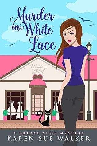 [PDF] [EPUB] Murder in White Lace (Bridal Shop Mystery, #1) Download by Karen Sue Walker
