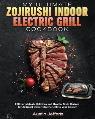[PDF] [EPUB] My Ultimate Zojirushi Indoor Electric Grill Cookbook Download by Austin E Jefferis