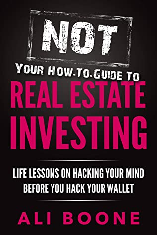 [PDF] [EPUB] NOT Your How-To Guide to Real Estate Investing: Life Lessons on Hacking Your Mind Before You Hack Your Wallet Download by Ali Boone