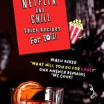 [PDF] [EPUB] Netflix and Chill Spicy Recipes For YOU!: When asked  What will you DO for love?  Our answer remains  We COOK!  Download