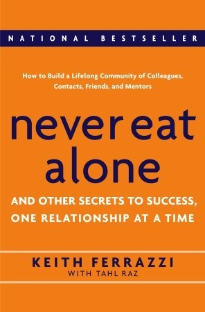 [PDF] [EPUB] Never Eat Alone: And Other Secrets to Success, One Relationship at a Time Download by Keith Ferrazzi