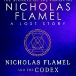 [PDF] [EPUB] Nicholas Flamel and the Codex (Lost Stories from the Secrets of the Immortal Nicholas Flamel, #1) Download