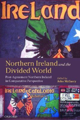 [PDF] [EPUB] Northern Ireland and the Divided World: The Northern Ireland Conflict and the Good Friday Agreement in Comparative Perspective Download by John McGarry