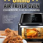 [PDF] [EPUB] OMMO Air Fryer Oven Cookbook for Beginners: Healthy and Effortless Recipes to Improve Your Happiness in Life with Flavorful Dishes Download