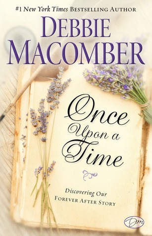 [PDF] [EPUB] Once Upon a Time: Discovering Our Forever After Story Download by Debbie Macomber