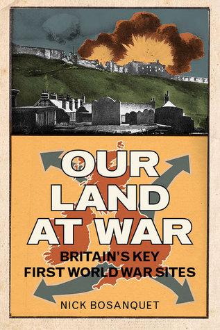 [PDF] [EPUB] Our Land at War: Britain's Key First World War Sites Download by Nicholas Bosanquet