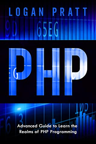 [PDF] [EPUB] PHP: Advanced Guide to Learn the Realms of PHP Programming Download by Logan Pratt