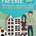 [PDF] [EPUB] Paperie: 100 Creative Papercraft Ideas for Gifts, Decor, Stationery, and Accessories Download