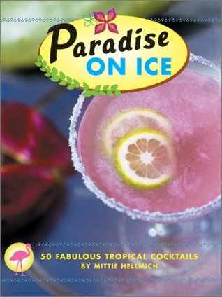 [PDF] [EPUB] Paradise on Ice: 50 Fabulous Tropical Cocktails Download by Mittie Hellmich