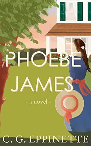 [PDF] [EPUB] Phoebe James: a novel Download by C.G. Eppinette
