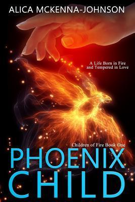 [PDF] [EPUB] Phoenix Child (Children of Fire #1) Download by Alica McKenna-Johnson