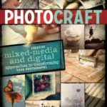 [PDF] [EPUB] Photo Craft: Creative Mixed Media and Digital Approaches to Transforming Your Photographs Download
