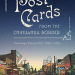 [PDF] [EPUB] Postcards from the Chihuahua Border: Revisiting a Pictorial Past, 1900s–1950s Download