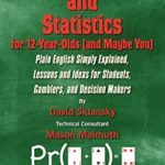 [PDF] [EPUB] Probability and Statistics for 12- Year-Olds (and Maybe You): Plain English Simply Explained, Lessons and Ideas for Students, Gamblers, and Decision Makers Download