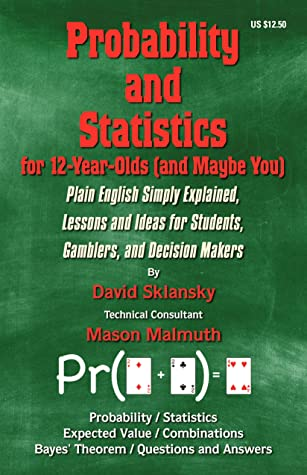 [PDF] [EPUB] Probability and Statistics for 12- Year-Olds (and Maybe You): Plain English Simply Explained, Lessons and Ideas for Students, Gamblers, and Decision Makers Download by David Sklansky
