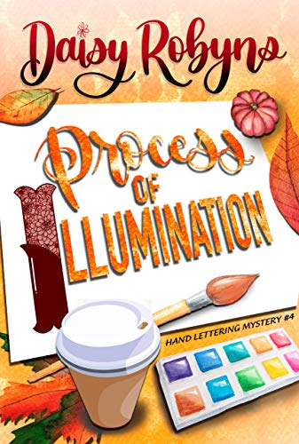 [PDF] [EPUB] Process of Illumination (Hand Lettering Mystery #4) Download by Daisy Robyns
