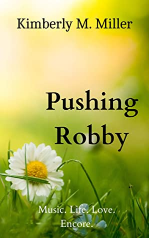 [PDF] [EPUB] Pushing Robby: An encore of music, life, and love Download by Kimberly Miller