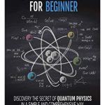 [PDF] [EPUB] Quantum Physics for Beginners: discover the secrets of quantum physics in a simple and comprehensive way Download