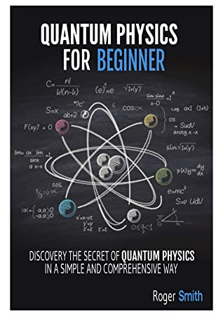 [PDF] [EPUB] Quantum Physics for Beginners: discover the secrets of quantum physics in a simple and comprehensive way Download by Roger Smith