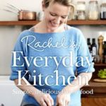 [PDF] [EPUB] Rachel's Everyday Kitchen: Simple, delicious family food Download