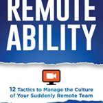 [PDF] [EPUB] Remoteability: 12 Tactics to Manage the Culture of Your Suddenly Remote Team Download