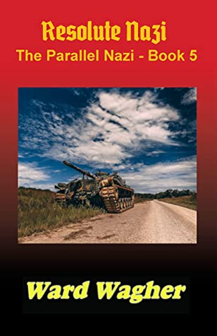 [PDF] [EPUB] Resolute Nazi (The Parallel Nazi #5) Download by Ward Wagher