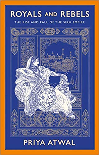 [PDF] [EPUB] Royals and Rebels: The Rise and Fall of the Sikh Empire Download by Priya Atwal