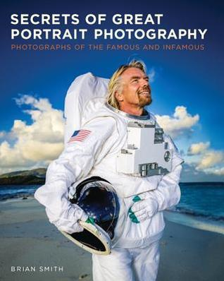 [PDF] [EPUB] Secrets of Great Portrait Photography: Photographs of the Famous and Infamous Download by Brian      Smith
