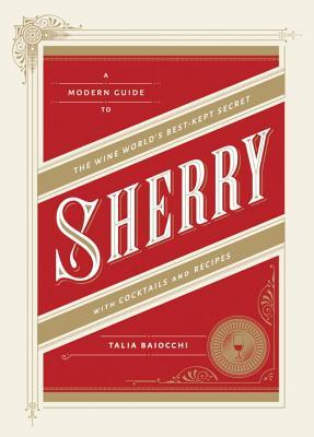 [PDF] [EPUB] Sherry: A Modern Guide to the Wine World's Best-Kept Secret, with Cocktails and Recipes Download by Talia Baiocchi
