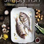 [PDF] [EPUB] Simply Fish: 75 Modern and Delicious Recipes for Sustainable Seafood Download