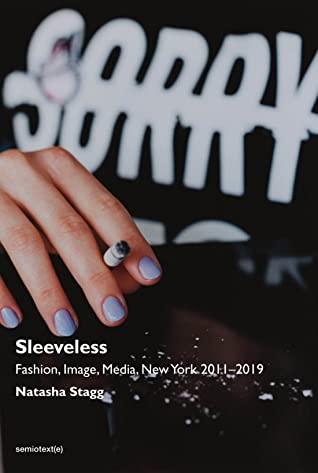 [PDF] [EPUB] Sleeveless: Fashion, Image, Media, New York 2011–2019 Download by Natasha Stagg