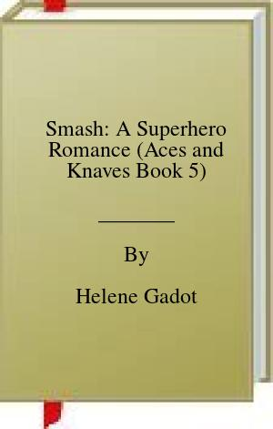 [PDF] [EPUB] Smash: A Superhero Romance (Aces and Knaves Book 5) Download by Helene Gadot