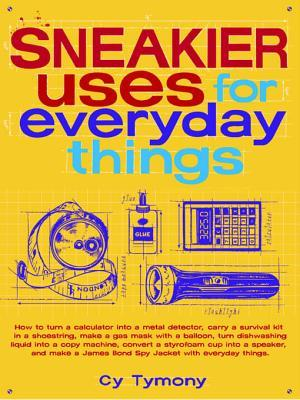 [PDF] [EPUB] Sneakier Uses for Everyday Things  Download by Cy Tymony