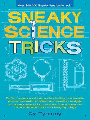 [PDF] [EPUB] Sneaky Science Tricks: Perform Sneaky Mind-Over-Matter, Levitate Your Favorite Photos, Use Water to Detect Your Elevation, Navigate with Sneaky Observation Tricks, and Turn a Cereal Box into a Collapsible Robot with Everyday Things Download by Cy Tymony
