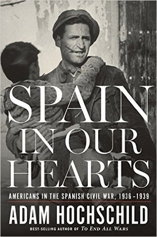 [PDF] [EPUB] Spain in Our Hearts: Americans in the Spanish Civil War, 1936–1939 Download by Adam Hochschild