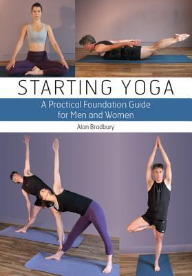 [PDF] [EPUB] Starting Yoga: A Practical Foundation Guide for Men and Women Download by Alan Bradbury
