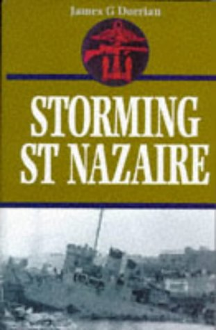 [PDF] [EPUB] Storming St Nazaire: The Gripping Story of the Dock-Busting Raid, March, 1942 Download by James G. Dorrian