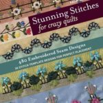 [PDF] [EPUB] Stunning Stitches for Crazy Quilts: 480 Embroidered Seam Designs, 36 Stitch-Template Designs for Perfect Placement Download
