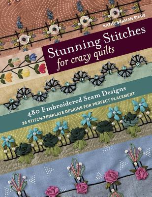 [PDF] [EPUB] Stunning Stitches for Crazy Quilts: 480 Embroidered Seam Designs, 36 Stitch-Template Designs for Perfect Placement Download by Kathy Seaman Shaw