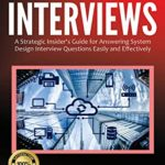 [PDF] [EPUB] System Design Interviews: A Strategic Insider's Guide for Answering System Design Interview Questions Easily and Effectively Download