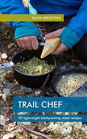 [PDF] [EPUB] TRAIL CHEF: 50 Lightweight Backpacking Meal Recipes Download by Tanya Krezevska