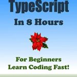 [PDF] [EPUB] TYPESCRIPT: TYPESCRIPT Programming in 8 Hours, For Beginners, Learn Coding Fast: TypeScript Quick Start Guide Download