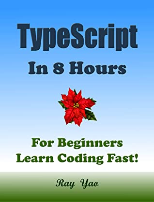 [PDF] [EPUB] TYPESCRIPT: TYPESCRIPT Programming in 8 Hours, For Beginners, Learn Coding Fast: TypeScript Quick Start Guide Download by Ray Yao