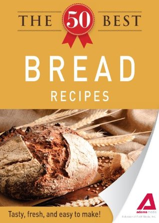 [PDF] [EPUB] The 50 Best Bread Recipes: Tasty, fresh, and easy to make! Download by Adams Media