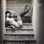 [PDF] [EPUB] The Art of Boudoir Photography: How to Create Stunning Photographs of Women Download