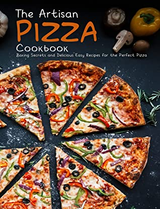 [PDF] [EPUB] The Artisan Pizza Cookbook: Baking Secrets and Delicious Easy Recipes for the Perfect Pizza Download by Jaime Heckman