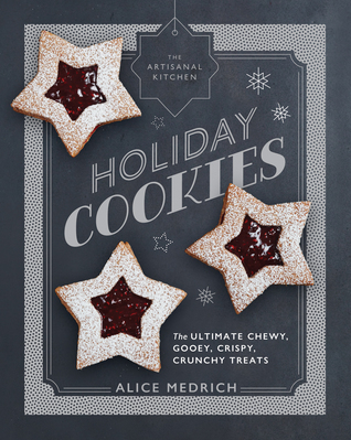 [PDF] [EPUB] The Artisanal Kitchen: Holiday Cookies: The Ultimate Chewy, Gooey, Crispy, Crunchy Treats Download by Alice Medrich