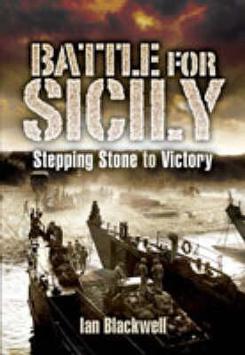 [PDF] [EPUB] The Battle for Sicily: Stepping Stone to Victory Download by Ian Blackwell
